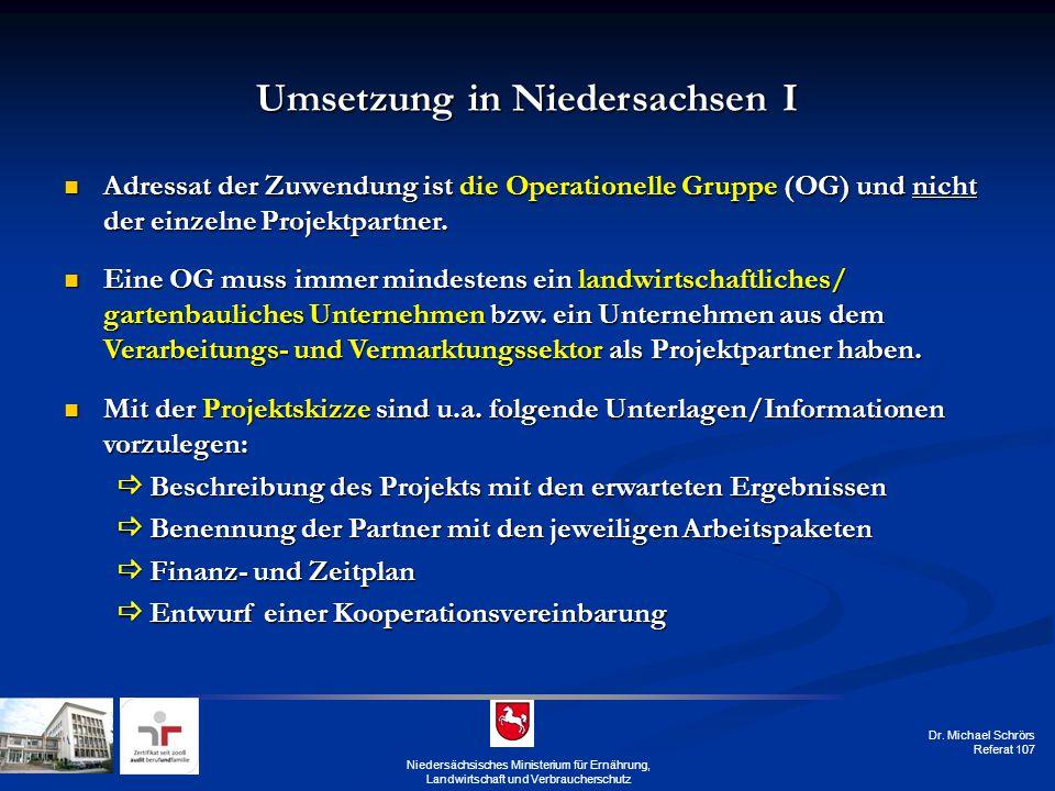 Dr. Michael Schrörs Referat 107 Umsetzung in Niedersachsen I Adressat der Zuwendung ist die Operationelle Gruppe (OG) und nicht der einzelne Projektpa