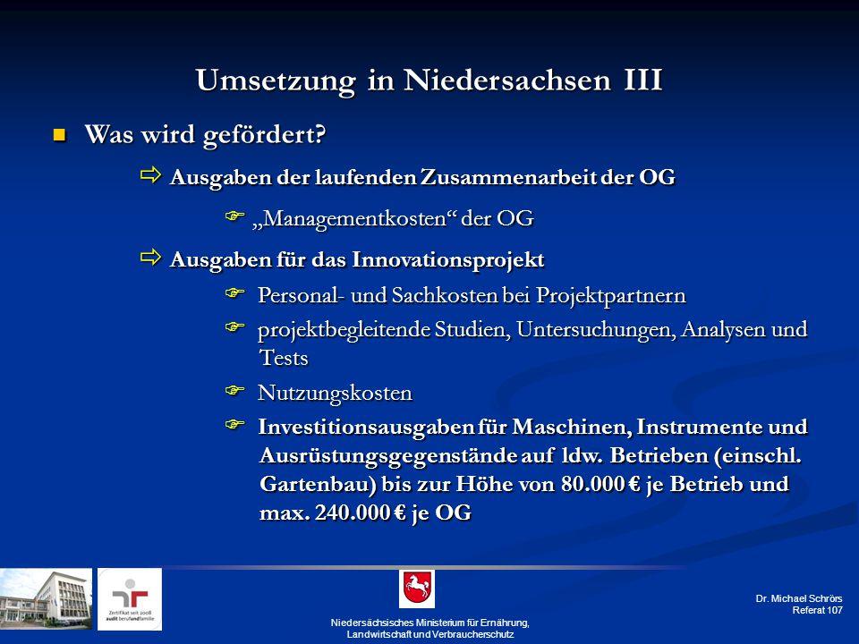 Dr. Michael Schrörs Referat 107 Umsetzung in Niedersachsen III Was wird gefördert? Was wird gefördert?  Ausgaben der laufenden Zusammenarbeit der OG
