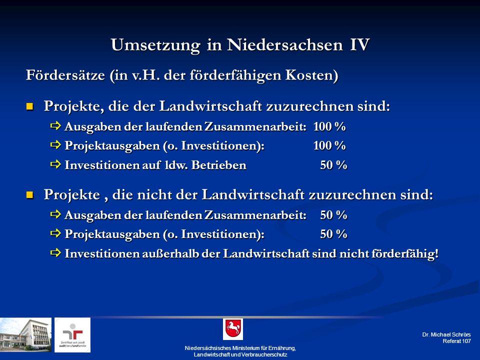 Dr. Michael Schrörs Referat 107 Umsetzung in Niedersachsen IV Fördersätze (in v.H. der förderfähigen Kosten) Projekte, die der Landwirtschaft zuzurech