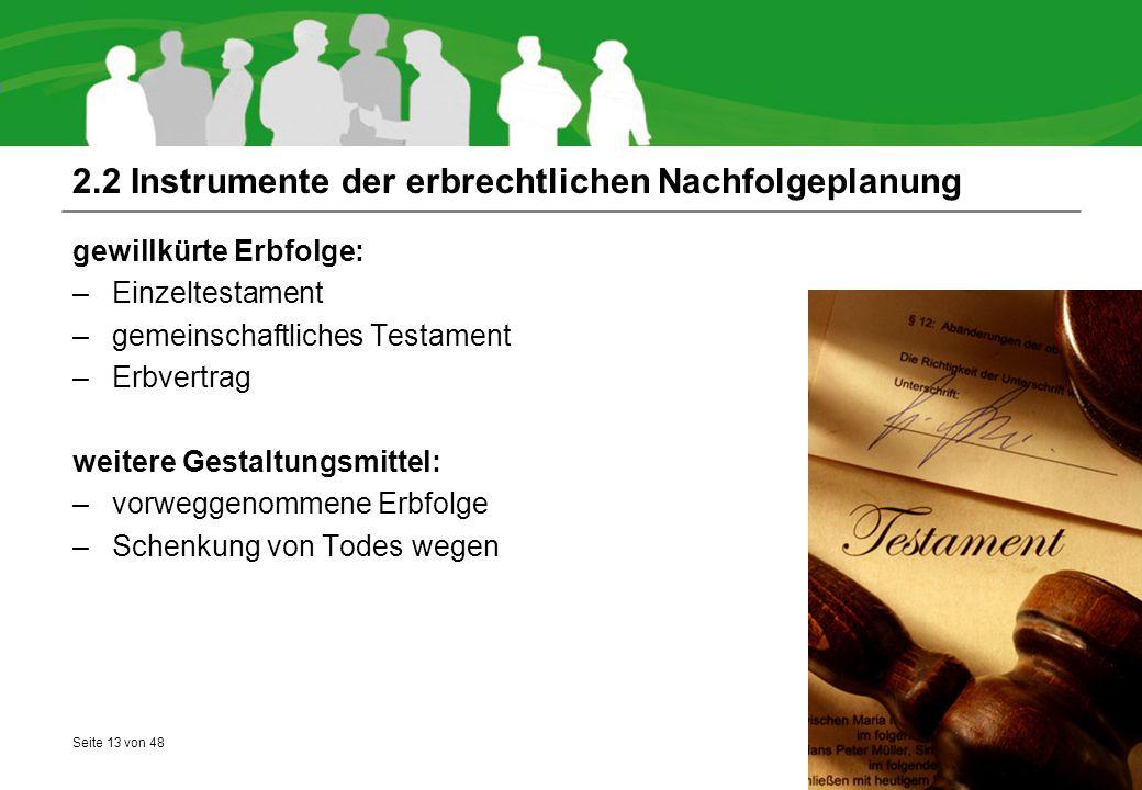 Seite 13 von 48 2.2 Instrumente der erbrechtlichen Nachfolgeplanung gewillkürte Erbfolge: –Einzeltestament –gemeinschaftliches Testament –Erbvertrag w