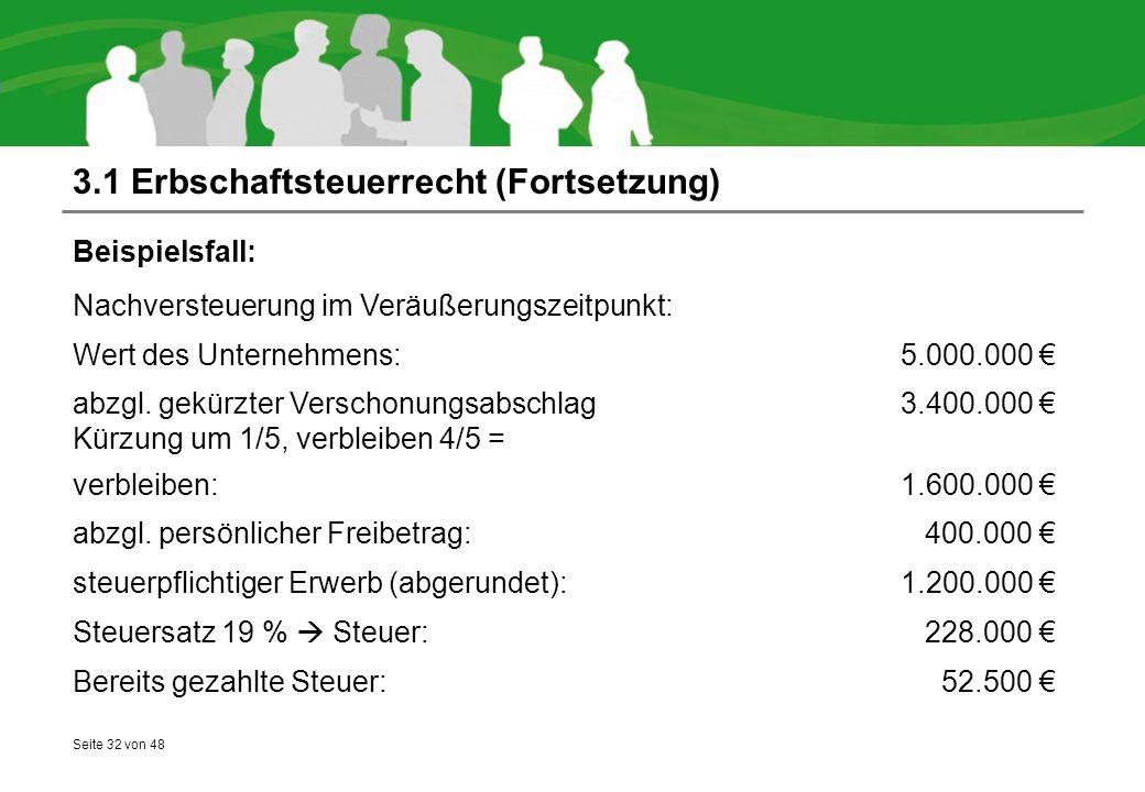Seite 32 von 48 3.1 Erbschaftsteuerrecht (Fortsetzung) Beispielsfall: Nachversteuerung im Veräußerungszeitpunkt: Wert des Unternehmens:5.000.000 € abz