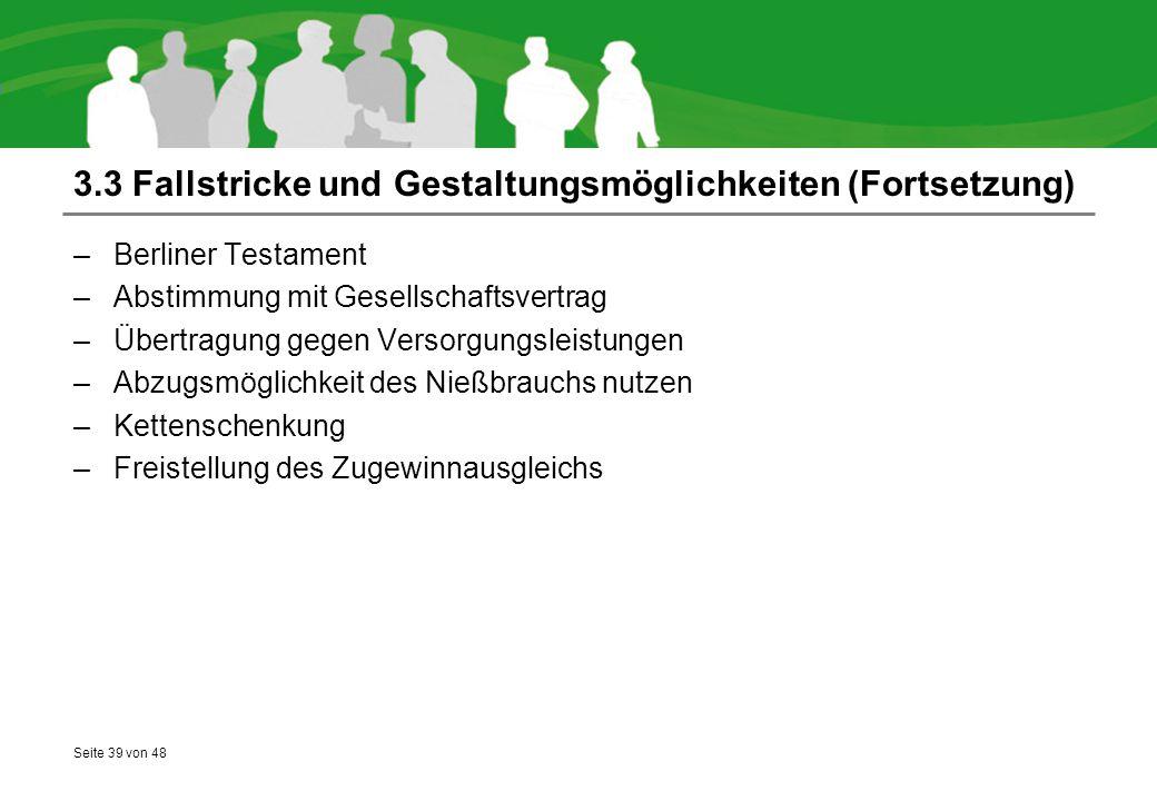 Seite 39 von 48 3.3 Fallstricke und Gestaltungsmöglichkeiten (Fortsetzung) –Berliner Testament –Abstimmung mit Gesellschaftsvertrag –Übertragung gegen