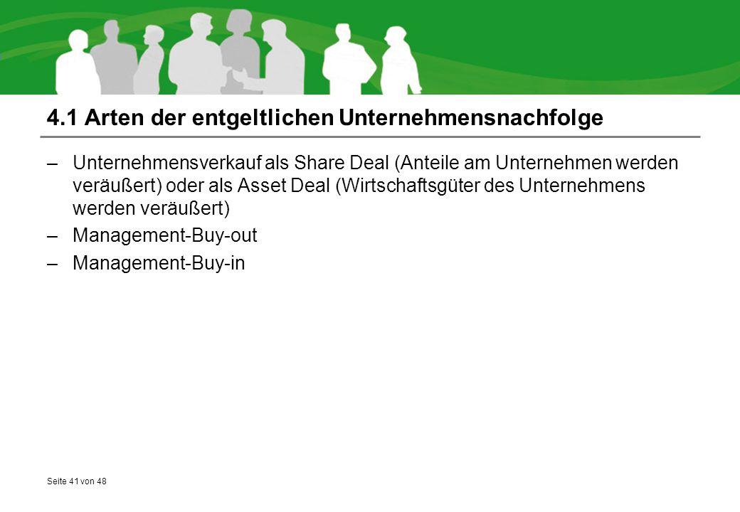 Seite 41 von 48 4.1 Arten der entgeltlichen Unternehmensnachfolge –Unternehmensverkauf als Share Deal (Anteile am Unternehmen werden veräußert) oder a