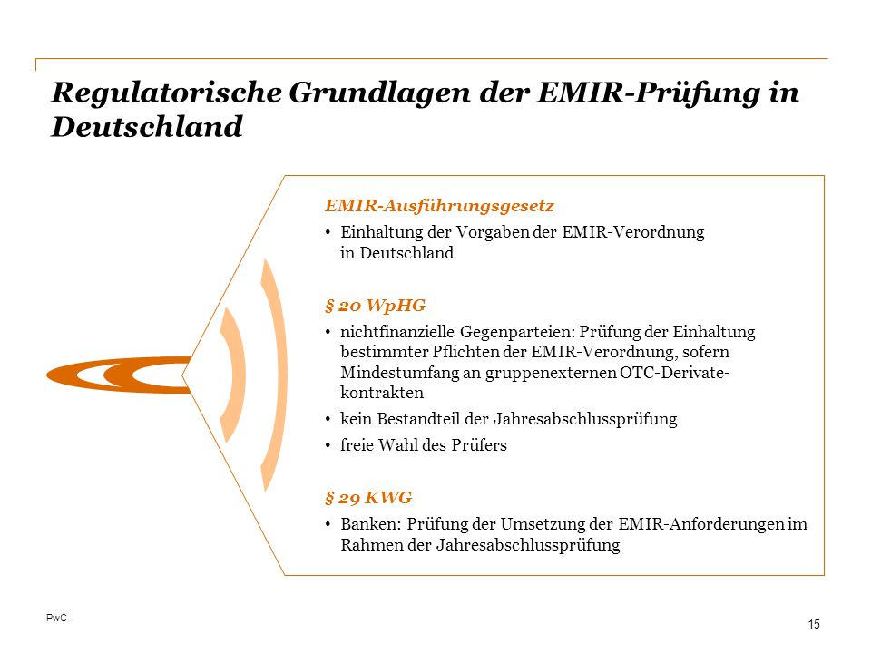 PwC Regulatorische Grundlagen der EMIR-Prüfung in Deutschland EMIR-Ausführungsgesetz Einhaltung der Vorgaben der EMIR-Verordnung in Deutschland § 20 W