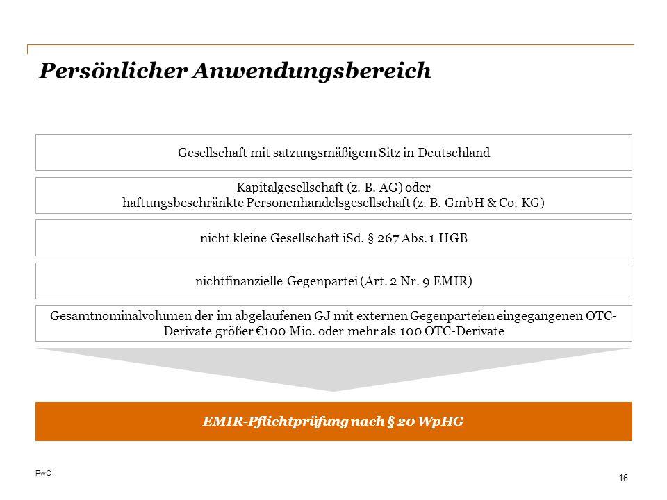 PwC Persönlicher Anwendungsbereich EMIR-Pflichtprüfung nach § 20 WpHG Gesellschaft mit satzungsmäßigem Sitz in Deutschland Kapitalgesellschaft (z. B.