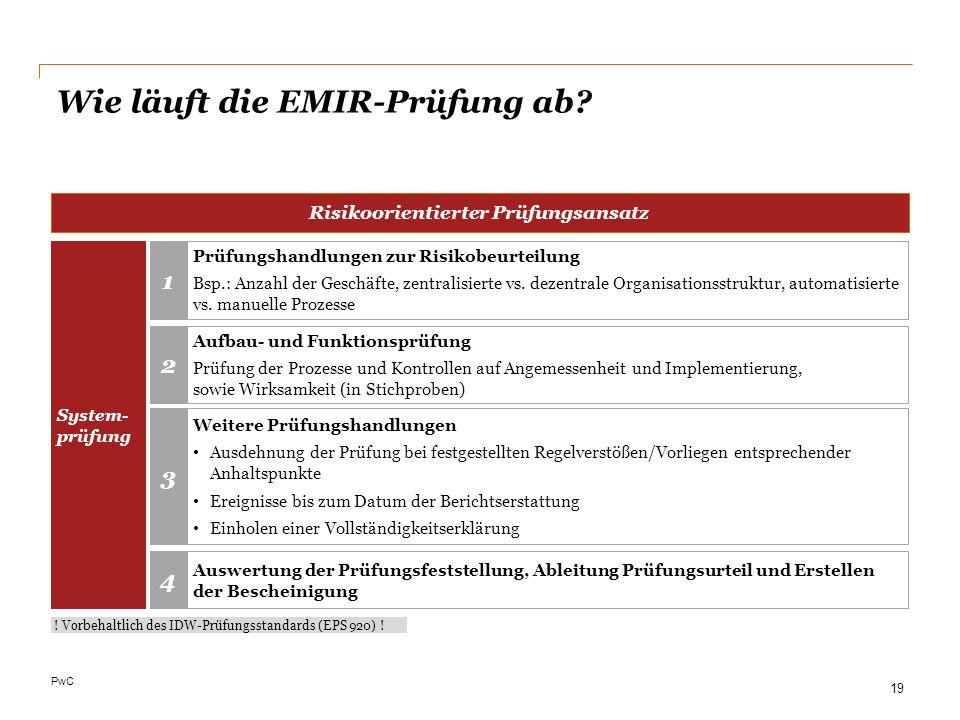 PwC Wie läuft die EMIR-Prüfung ab? Risikoorientierter Prüfungsansatz Prüfungshandlungen zur Risikobeurteilung Bsp.: Anzahl der Geschäfte, zentralisier