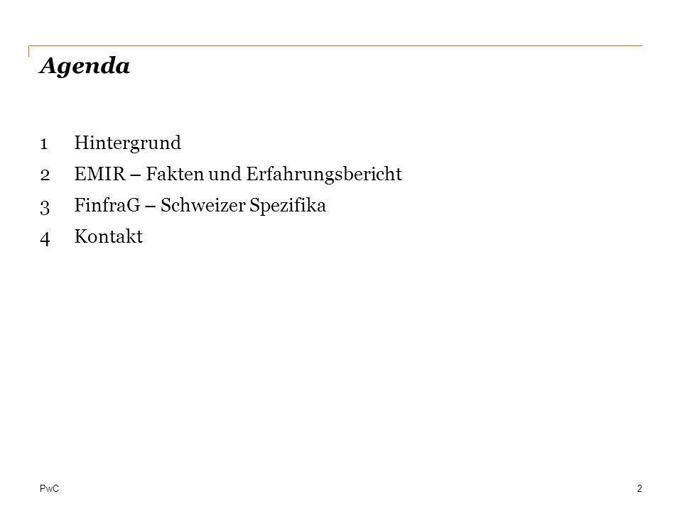 PwC Agenda 1Hintergrund 2EMIR – Fakten und Erfahrungsbericht 3FinfraG – Schweizer Spezifika 4Kontakt 2