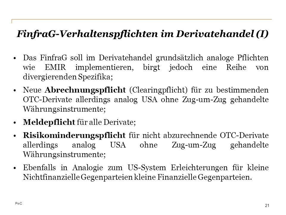PwC FinfraG-Verhaltenspflichten im Derivatehandel (I) 21 Das FinfraG soll im Derivatehandel grundsätzlich analoge Pflichten wie EMIR implementieren, b