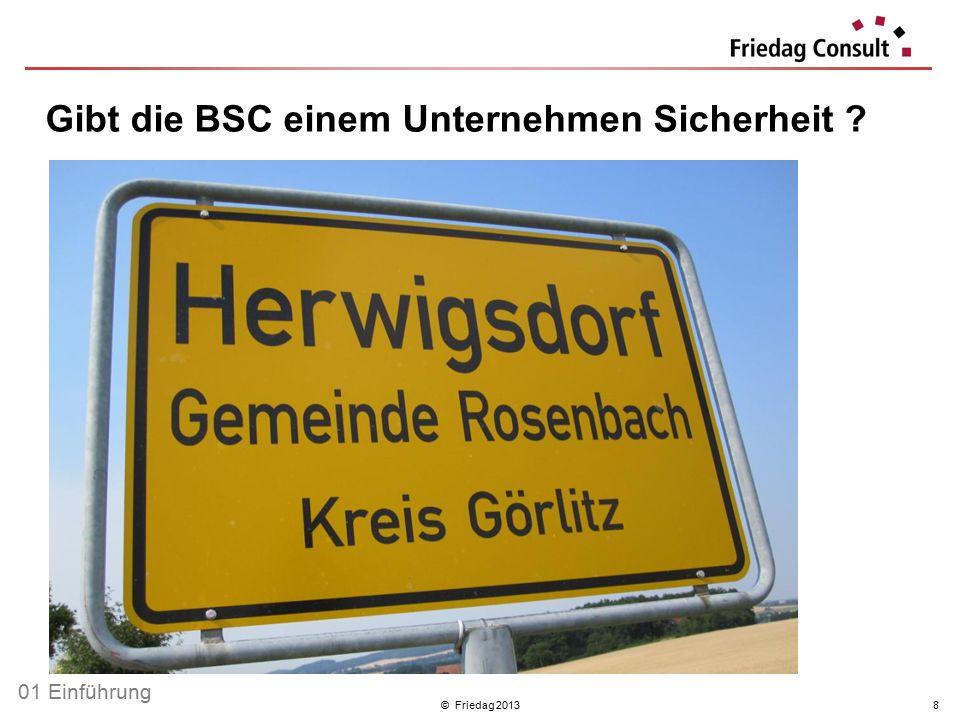 © Friedag 20138 Gibt die BSC einem Unternehmen Sicherheit ? 01 Einführung