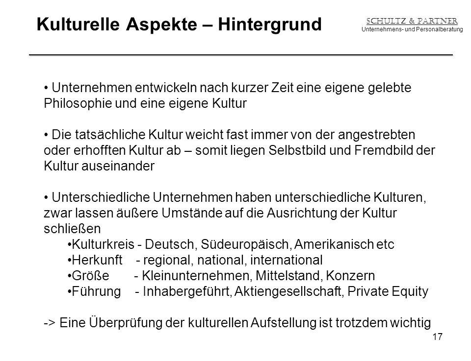 Kulturelle Aspekte – Hintergrund Schultz & Partner Unternehmens- und Personalberatung 17 Unternehmen entwickeln nach kurzer Zeit eine eigene gelebte P