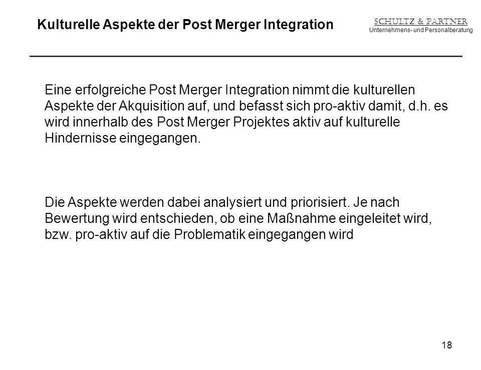 Kulturelle Aspekte der Post Merger Integration Schultz & Partner Unternehmens- und Personalberatung 18 Eine erfolgreiche Post Merger Integration nimmt