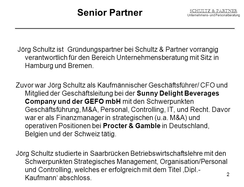 Jörg Schultz ist Gründungspartner bei Schultz & Partner vorrangig verantwortlich für den Bereich Unternehmensberatung mit Sitz in Hamburg und Bremen.