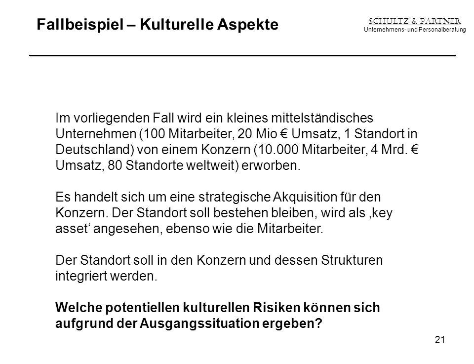 Fallbeispiel – Kulturelle Aspekte Schultz & Partner Unternehmens- und Personalberatung 21 Im vorliegenden Fall wird ein kleines mittelständisches Unte