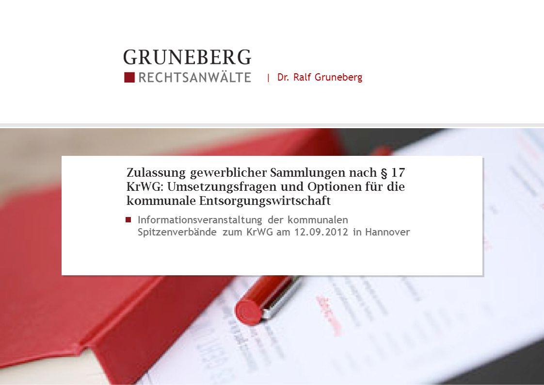 Übersicht 12.09.2012| Dr.Ralf Gruneberg | Zulassung gewerblicher Sammlungen nach § 17 KrWG2 I.