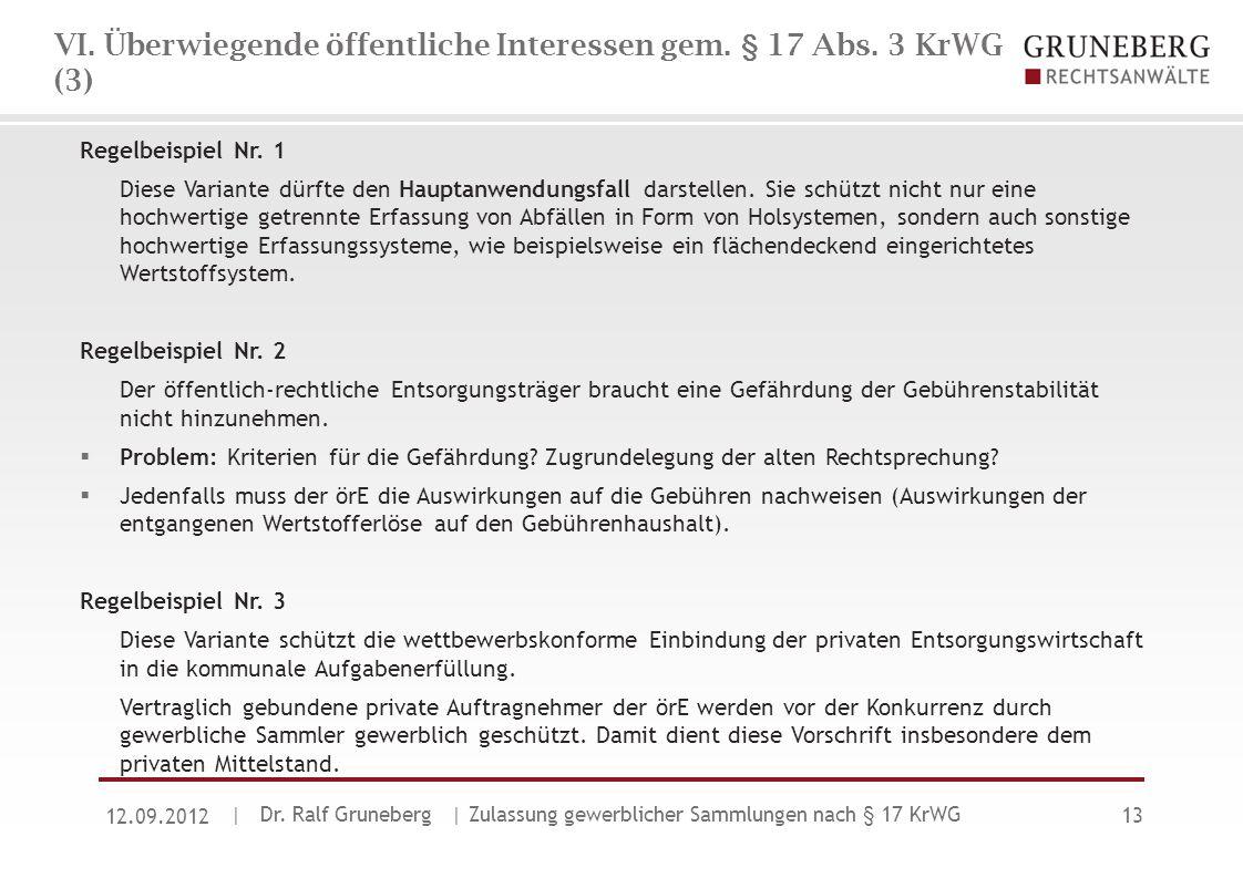 VI. Überwiegende öffentliche Interessen gem. § 17 Abs. 3 KrWG (3) Regelbeispiel Nr. 1 Diese Variante dürfte den Hauptanwendungsfall darstellen. Sie sc