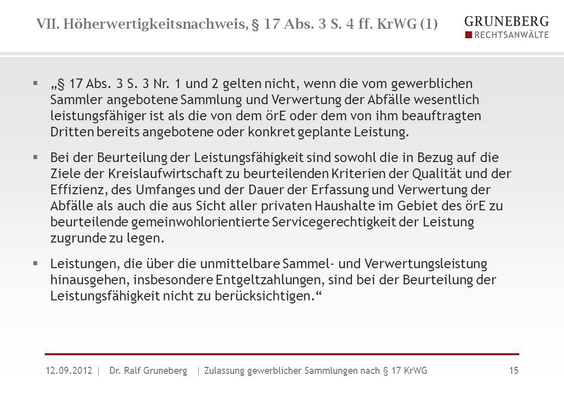 """VII. Höherwertigkeitsnachweis, § 17 Abs. 3 S. 4 ff. KrWG (1)  """"§ 17 Abs. 3 S. 3 Nr. 1 und 2 gelten nicht, wenn die vom gewerblichen Sammler angeboten"""
