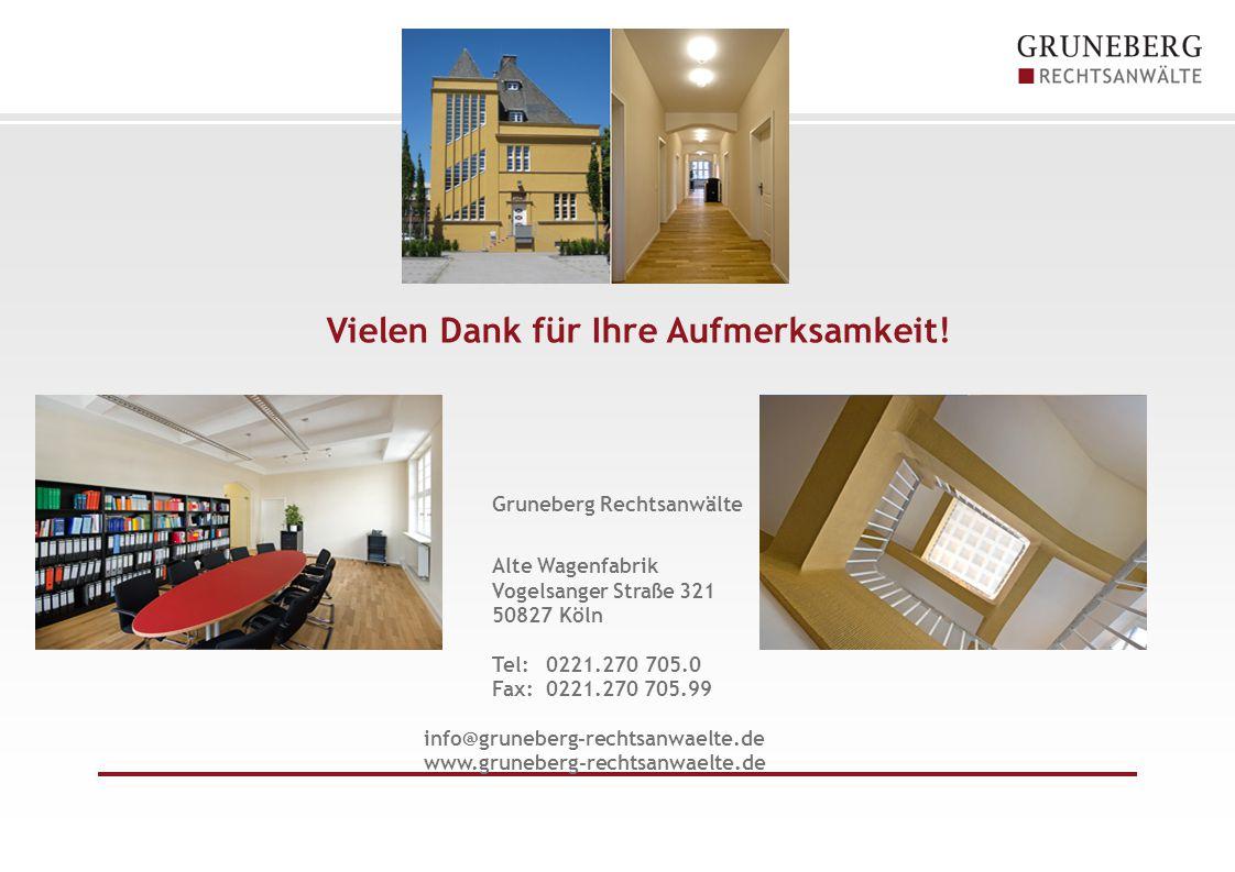 Vielen Dank für Ihre Aufmerksamkeit! Gruneberg Rechtsanwälte Alte Wagenfabrik Vogelsanger Straße 321 50827 Köln Tel: 0221.270 705.0 Fax: 0221.270 705.