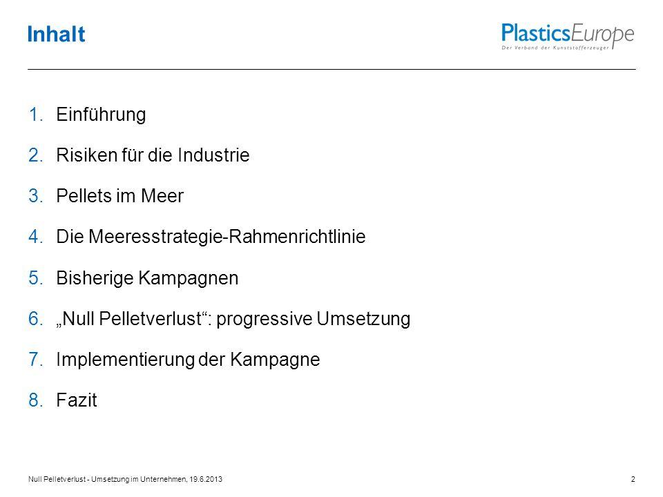 "1.Einführung 2.Risiken für die Industrie 3.Pellets im Meer 4.Die Meeresstrategie-Rahmenrichtlinie 5.Bisherige Kampagnen 6.""Null Pelletverlust"": progre"