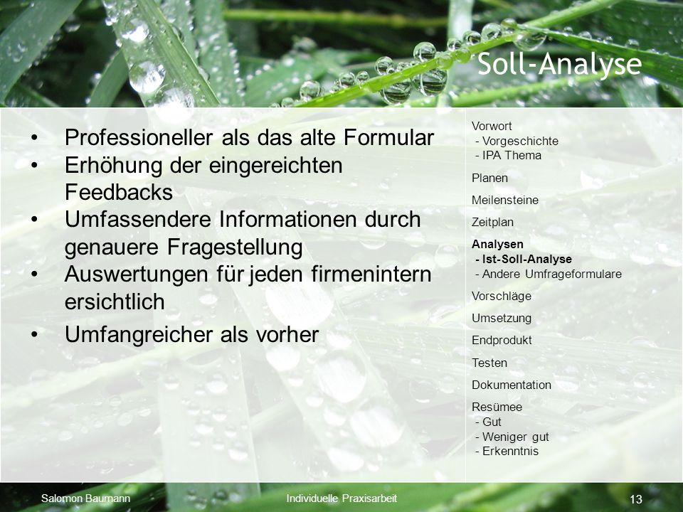 Salomon BaumannIndividuelle Praxisarbeit 13 Soll-Analyse Professioneller als das alte Formular Erhöhung der eingereichten Feedbacks Umfassendere Infor