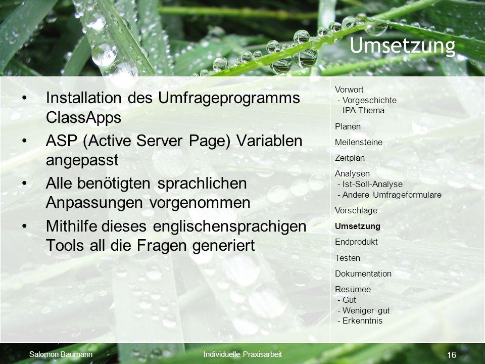 Salomon BaumannIndividuelle Praxisarbeit 16 Umsetzung Installation des Umfrageprogramms ClassApps ASP (Active Server Page) Variablen angepasst Alle be