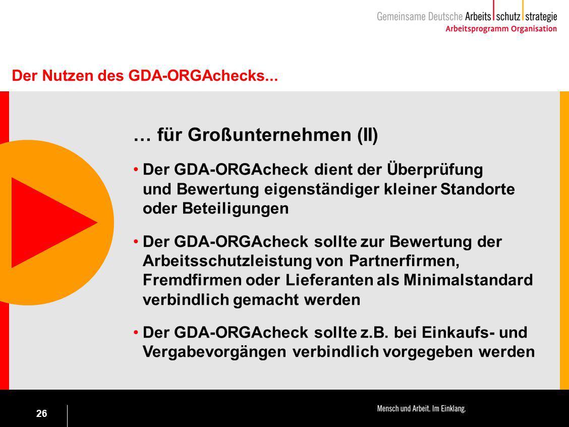26 … für Großunternehmen (II) Der GDA-ORGAcheck dient der Überprüfung und Bewertung eigenständiger kleiner Standorte oder Beteiligungen Der GDA-ORGAch