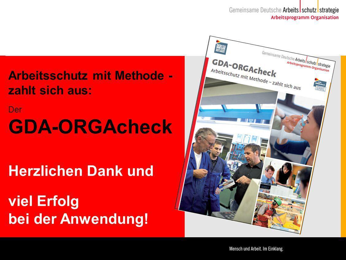 Arbeitsschutz mit Methode - zahlt sich aus: Der GDA-ORGAcheck Herzlichen Dank und viel Erfolg bei der Anwendung!