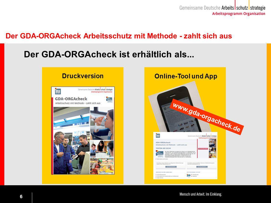 6 Druckversion Der GDA-ORGAcheck Arbeitsschutz mit Methode - zahlt sich aus Der GDA-ORGAcheck ist erhältlich als... Online-Tool und App www.gda-orgach