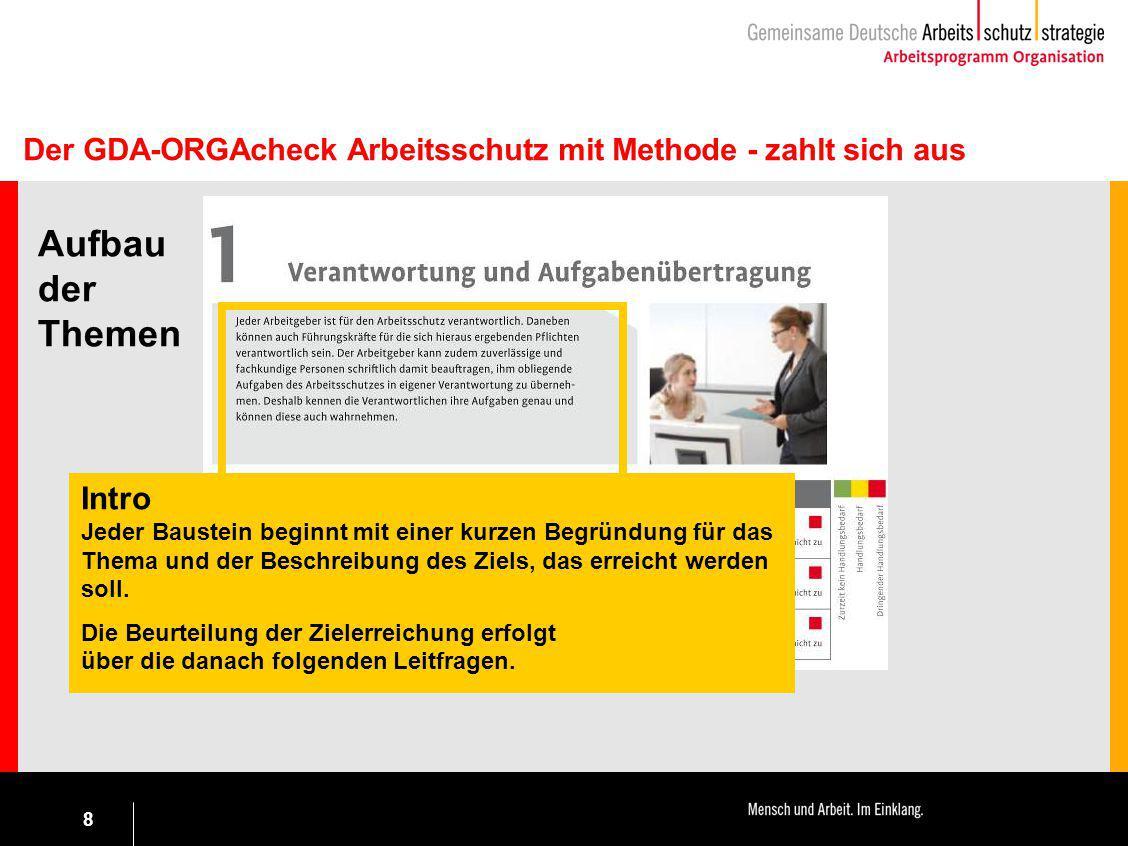 8 Der GDA-ORGAcheck Arbeitsschutz mit Methode - zahlt sich aus Aufbau der Themen Intro Jeder Baustein beginnt mit einer kurzen Begründung für das Them
