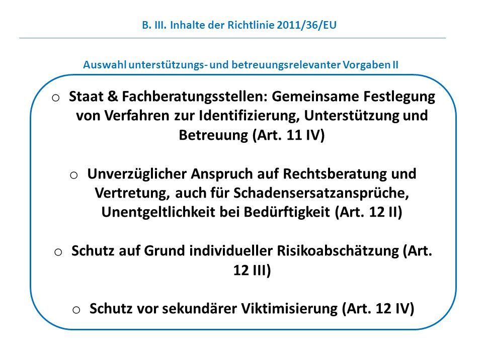 o Staat & Fachberatungsstellen: Gemeinsame Festlegung von Verfahren zur Identifizierung, Unterstützung und Betreuung (Art. 11 IV) o Unverzüglicher Ans