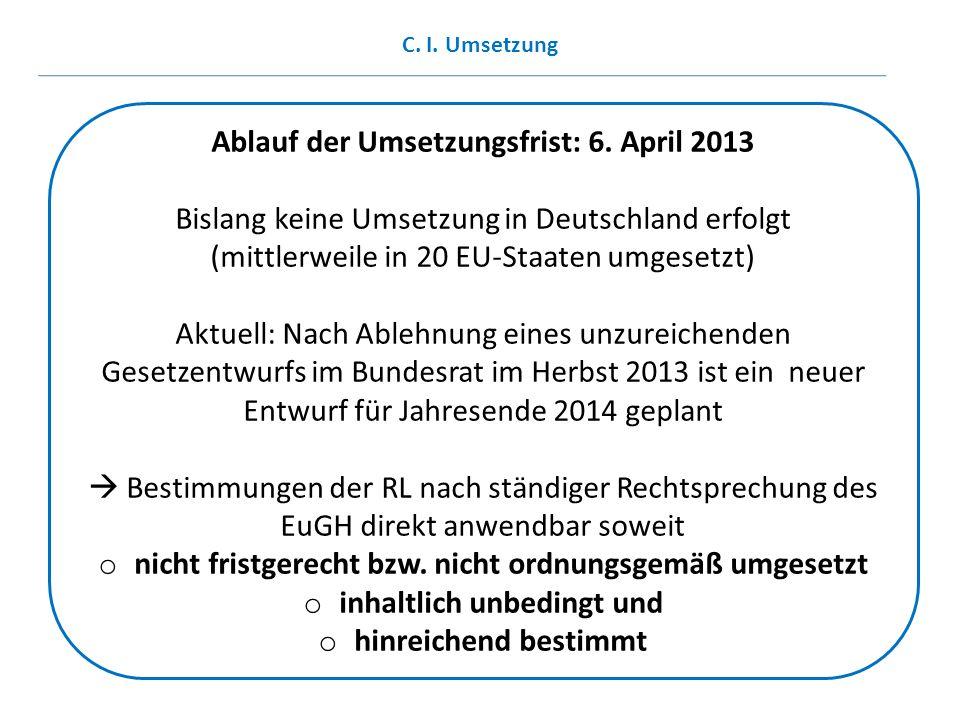 Ablauf der Umsetzungsfrist: 6. April 2013 Bislang keine Umsetzung in Deutschland erfolgt (mittlerweile in 20 EU-Staaten umgesetzt) Aktuell: Nach Ableh