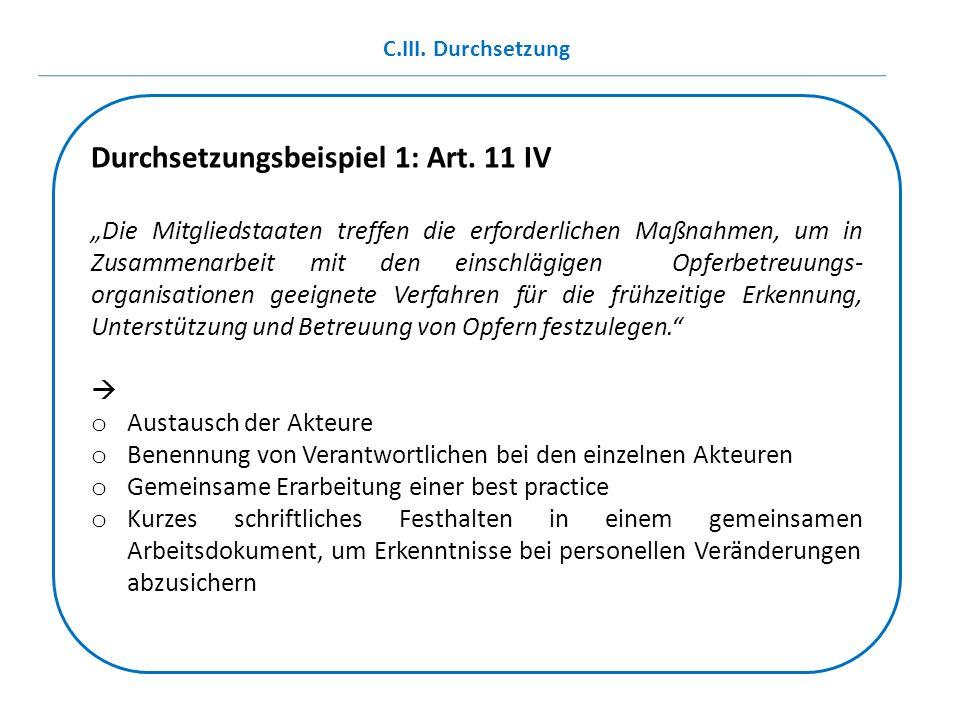 """Durchsetzungsbeispiel 1: Art. 11 IV """"Die Mitgliedstaaten treffen die erforderlichen Maßnahmen, um in Zusammenarbeit mit den einschlägigen Opferbetreuu"""