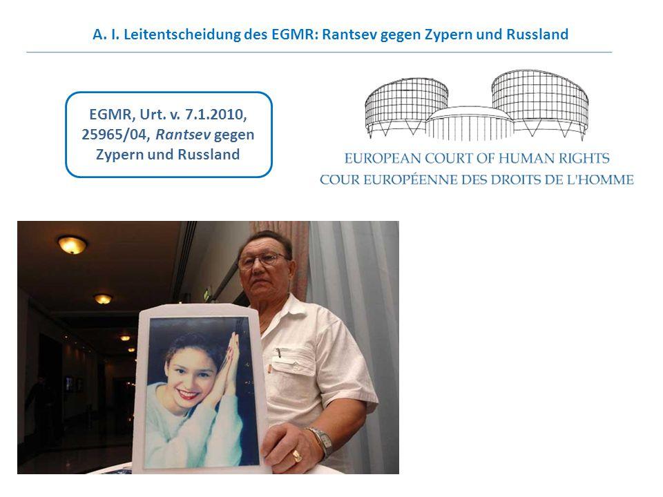EGMR, Urt. v. 7.1.2010, 25965/04, Rantsev gegen Zypern und Russland A. I. Leitentscheidung des EGMR: Rantsev gegen Zypern und Russland