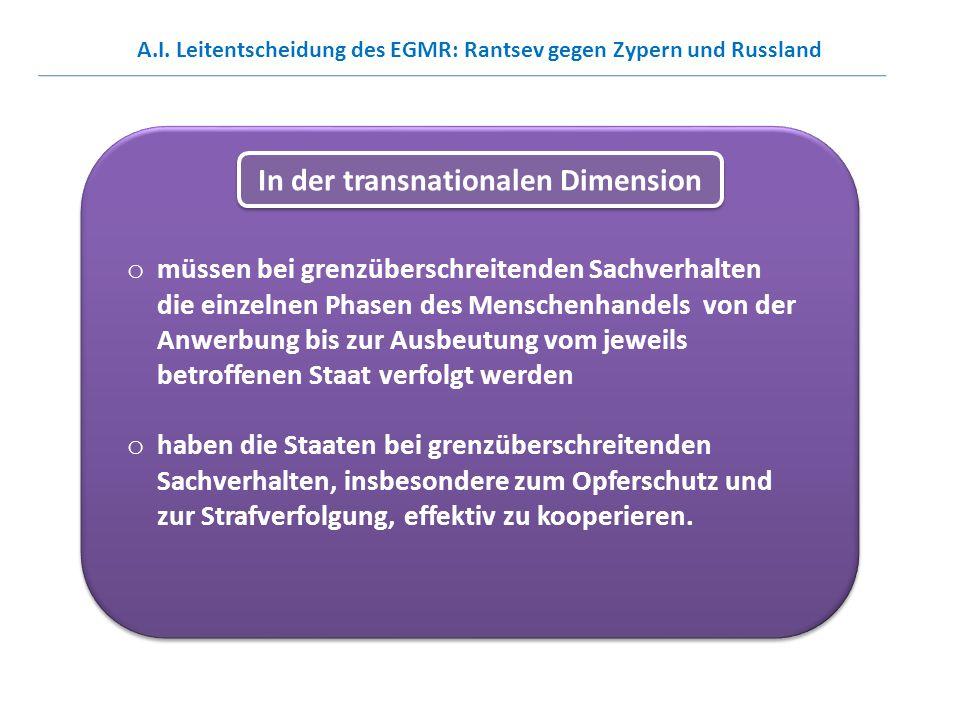 o müssen bei grenzüberschreitenden Sachverhalten die einzelnen Phasen des Menschenhandels von der Anwerbung bis zur Ausbeutung vom jeweils betroffenen