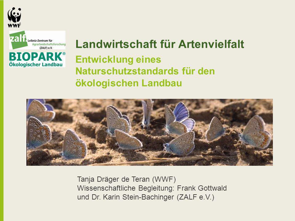Landwirtschaft für Artenvielfalt Entwicklung eines Naturschutzstandards für den ökologischen Landbau Tanja Dräger de Teran (WWF) Wissenschaftliche Beg
