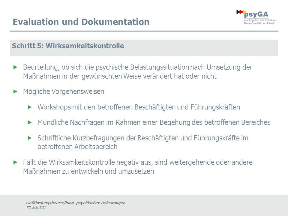 Gefährdungsbeurteilung psychischer Belastungen TT.MM.JJJJ Evaluation und Dokumentation Schritt 5: Wirksamkeitskontrolle  Beurteilung, ob sich die psy