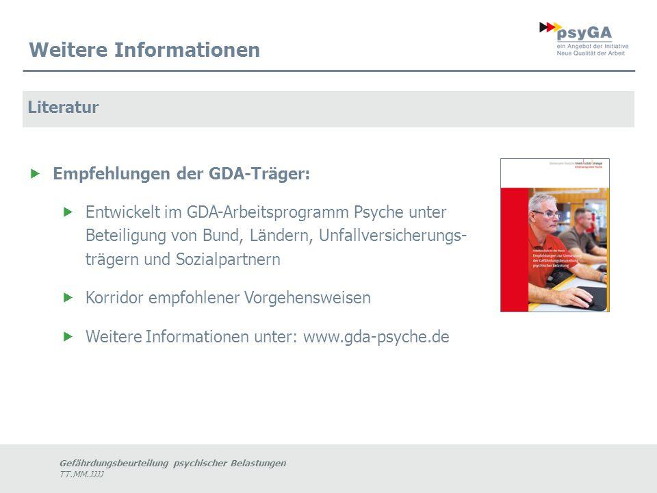 Gefährdungsbeurteilung psychischer Belastungen TT.MM.JJJJ Weitere Informationen Literatur  Empfehlungen der GDA-Träger:  Entwickelt im GDA-Arbeitspr