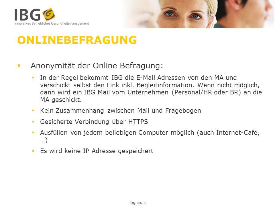 ONLINEBEFRAGUNG  Anonymität der Online Befragung:  In der Regel bekommt IBG die E-Mail Adressen von den MA und verschickt selbst den Link inkl. Begl
