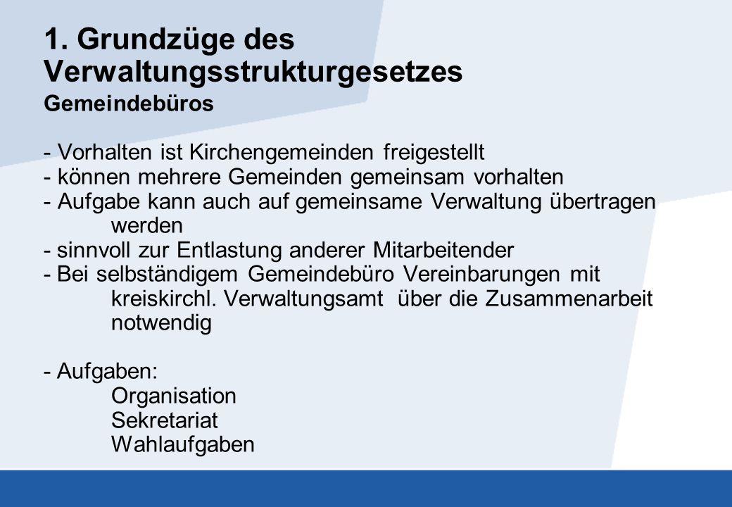 1. Grundzüge des Verwaltungsstrukturgesetzes Gemeindebüros - Vorhalten ist Kirchengemeinden freigestellt - können mehrere Gemeinden gemeinsam vorhalte