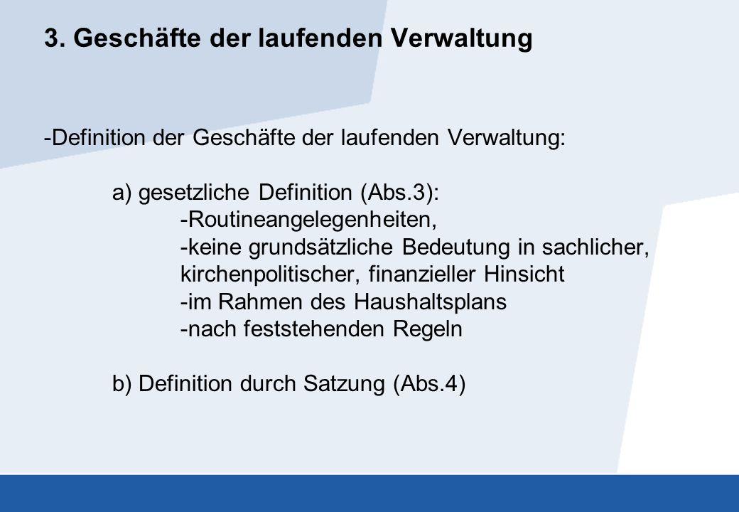 3. Geschäfte der laufenden Verwaltung -Definition der Geschäfte der laufenden Verwaltung: a) gesetzliche Definition (Abs.3): -Routineangelegenheiten,