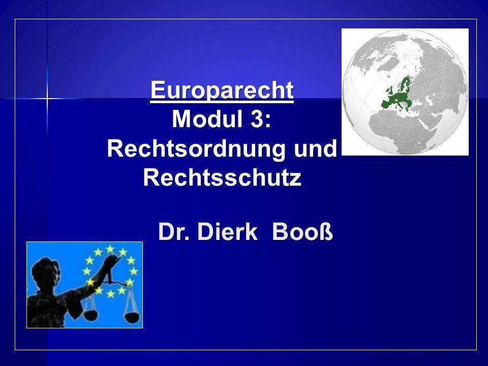 Europarecht Modul 3: Rechtsordnung und Rechtsschutz Dr. Dierk Booß