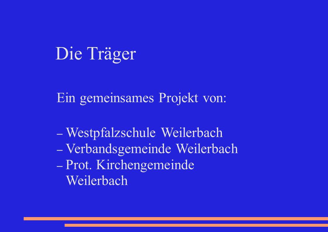 Die Träger Ein gemeinsames Projekt von: – Westpfalzschule Weilerbach – Verbandsgemeinde Weilerbach – Prot. Kirchengemeinde Weilerbach