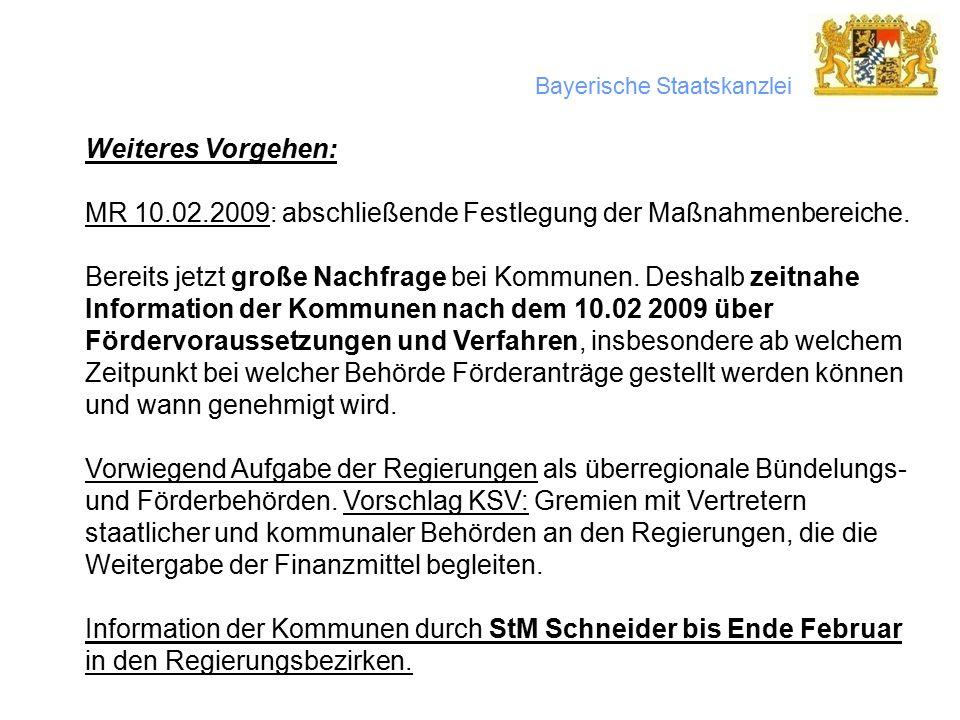 Bayerische Staatskanzlei Weiteres Vorgehen: MR 10.02.2009: abschließende Festlegung der Maßnahmenbereiche.