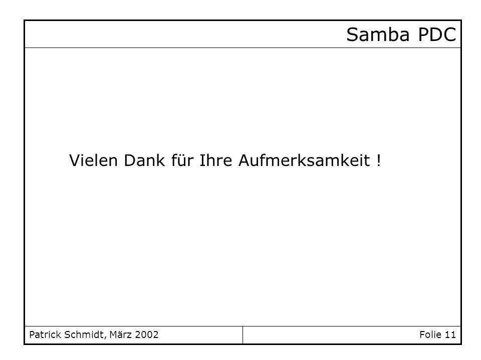 Folie 11Patrick Schmidt, März 2002 Samba PDC Vielen Dank für Ihre Aufmerksamkeit !