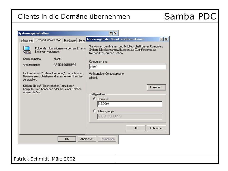 Patrick Schmidt, März 2002 Samba PDC Clients in die Domäne übernehmen