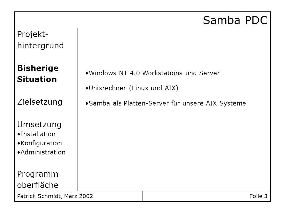 Folie 3Patrick Schmidt, März 2002 Projekt- hintergrund Bisherige Situation Zielsetzung Umsetzung Installation Konfiguration Administration Programm- o