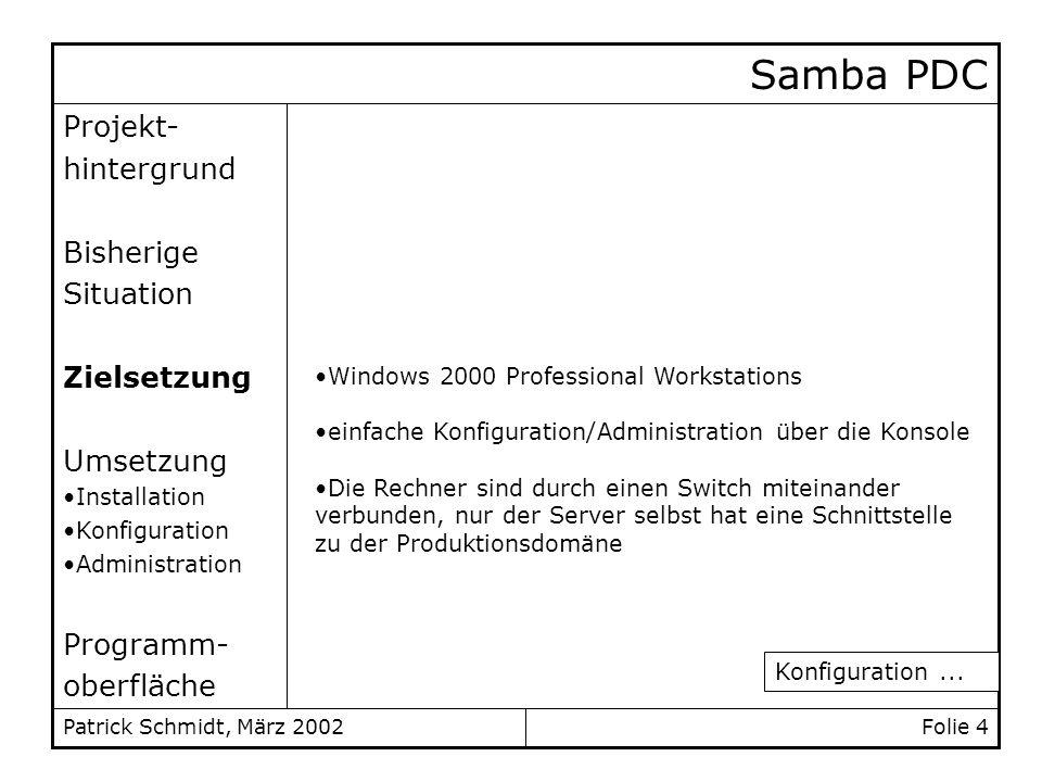 Folie 4Patrick Schmidt, März 2002 Projekt- hintergrund Bisherige Situation Zielsetzung Umsetzung Installation Konfiguration Administration Programm- o