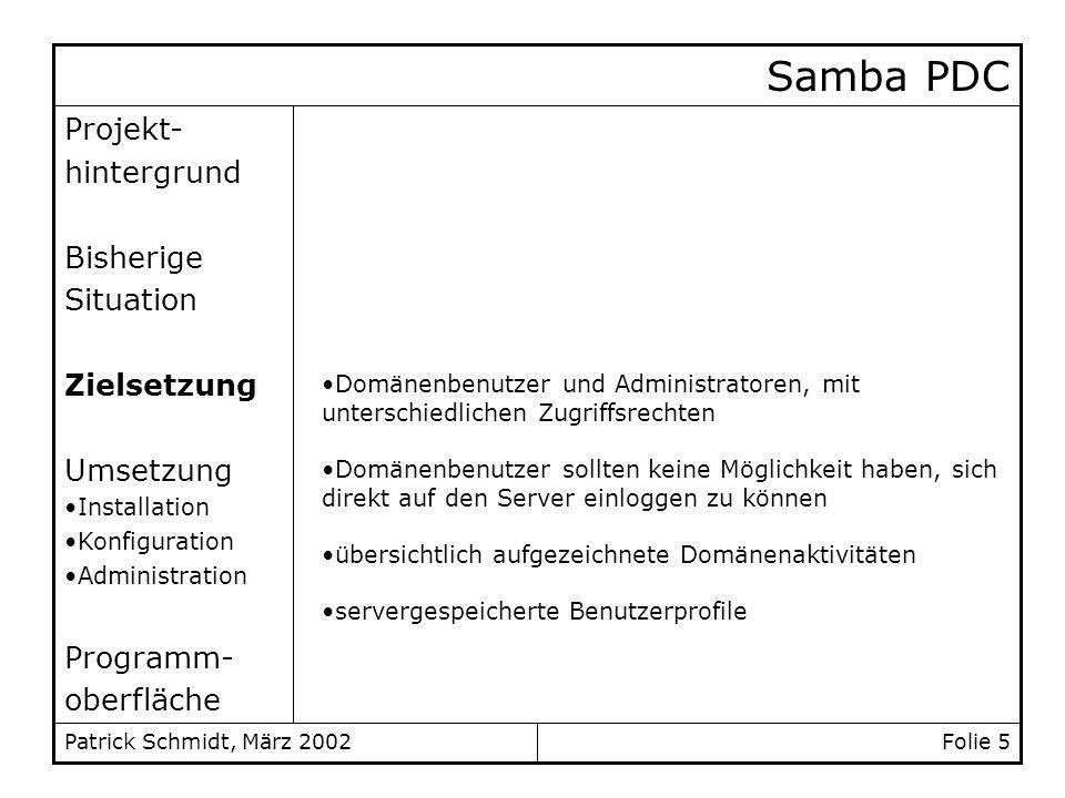 Folie 5Patrick Schmidt, März 2002 Projekt- hintergrund Bisherige Situation Zielsetzung Umsetzung Installation Konfiguration Administration Programm- o