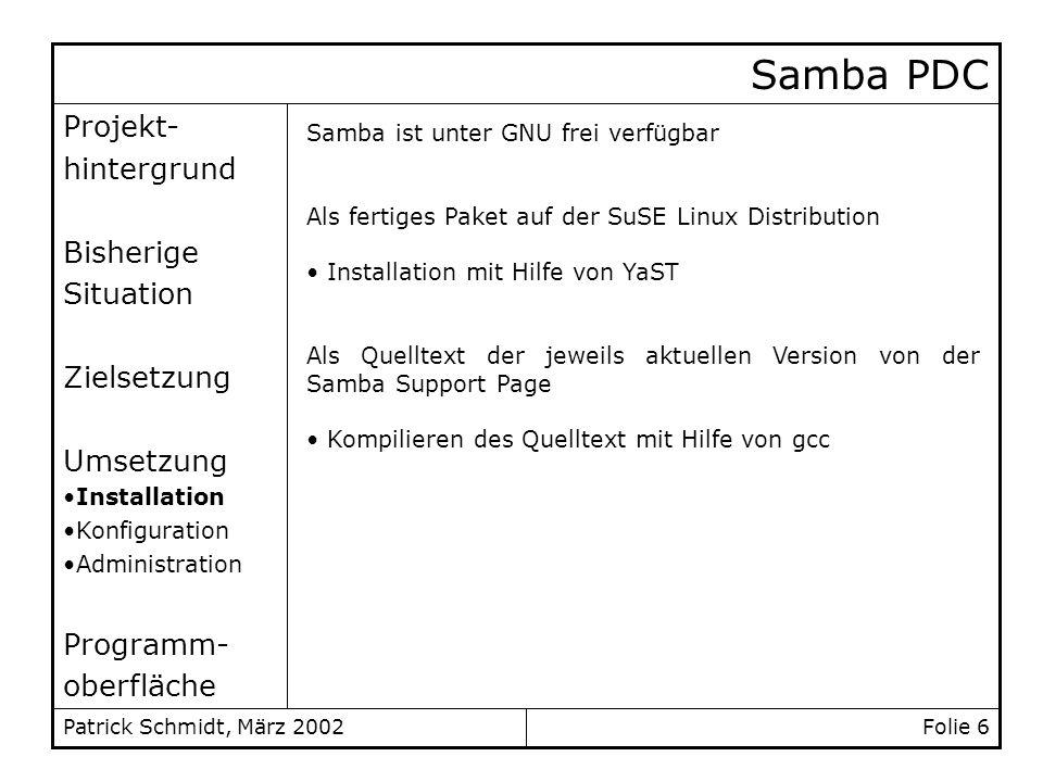 Folie 6Patrick Schmidt, März 2002 Projekt- hintergrund Bisherige Situation Zielsetzung Umsetzung Installation Konfiguration Administration Programm- o