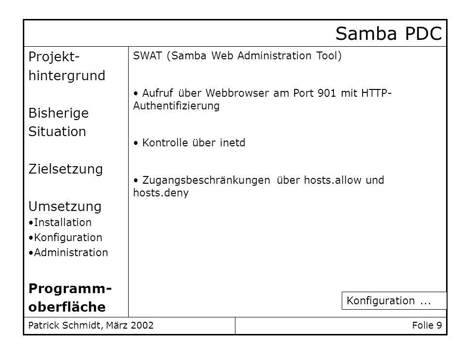 Folie 9Patrick Schmidt, März 2002 Projekt- hintergrund Bisherige Situation Zielsetzung Umsetzung Installation Konfiguration Administration Programm- o
