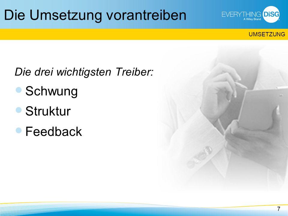 Die Umsetzung vorantreiben Die drei wichtigsten Treiber: Schwung Struktur Feedback 7 UMSETZUNG